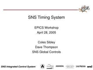 SNS Timing System EPICS Workshop April 28, 2005 Coles Sibley Dave Thompson SNS Global Controls