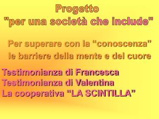"""Testimonianza di Francesca Testimonianza di Valentina La cooperativa """"LA SCINTILLA"""""""