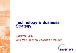 Technology & Business Strategy September 2002 Janie West, Business Development Manager