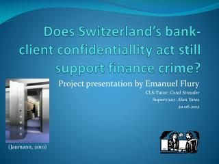 Does Switzerland's bank-client confidentiallity act still support finance crime?