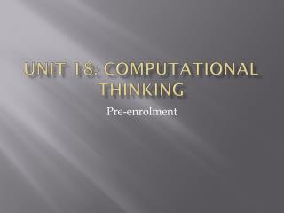 Unit 18: Computational Thinking