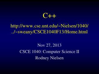 C++ cse.unt/~Nielsen/1040/ ../~sweany/CSCE1040F13/Home.html