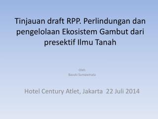 Tinjauan draft RPP. Perlindungan dan pengelolaan Ekosistem Gambut dari presektif Ilmu Tanah