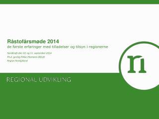 Råstofårsmøde 2014 de første erfaringer med tilladelser og tilsyn i regionerne