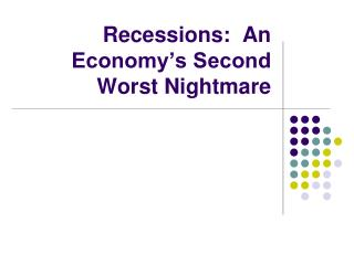 Recessions:  An Economy's Second Worst Nightmare