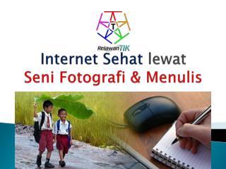 Internet Sehat lewat Seni Fotografi & Menulis