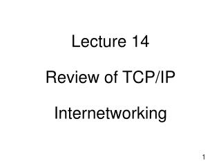 Lecture 14 Review of TCP/IP Internetworking