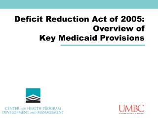 Deficit Reduction Act of 2005: Overview of Key Medicaid Provisions