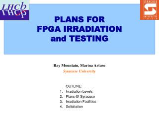 PLANS FOR  FPGA IRRADIATION  and TESTING