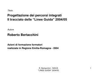 """Titolo Progettazione dei percorsi integrati Il tracciato delle """"Linee Guida"""" 2004/05 Autore"""