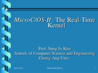 MicroC/OS-II : The Real-Time Kernel Prof. Sung Jo Kim School  of Computer Science and Engineering