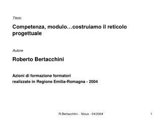 Titolo Competenza, modulo…costruiamo il reticolo progettuale Autore Roberto Bertacchini