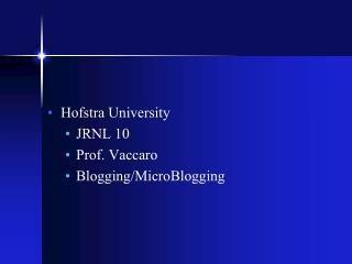 Hofstra University JRNL 10 Prof. Vaccaro Blogging/MicroBlogging