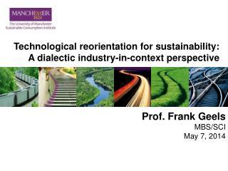 Prof. Frank Geels MBS/SCI May 7, 2014