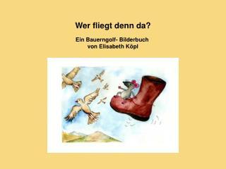 Wer fliegt denn da? Ein Bauerngolf- Bilderbuch von Elisabeth Köpl