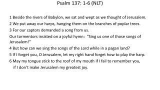 Psalm 137: 1-6 (NLT)