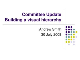 Committee Update Building a visual hierarchy