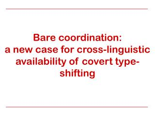 Bare coordination:  a new case for cross-linguistic availability of covert type-shifting