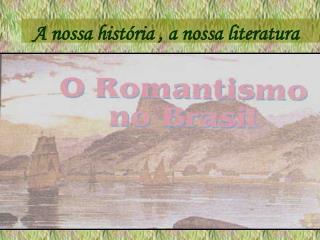 A nossa história , a nossa literatura