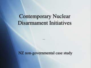 Contemporary Nuclear Disarmament Initiatives