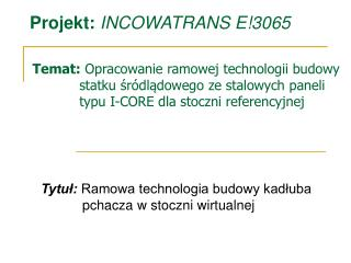 Tytuł: Ramowa technologia budowy kadłuba pchacza w stoczni wirtualnej