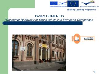 "Proiect COMENIUS ""Consumer Behaviour of Young Adults in a European Comparison"" 2007- 2009"