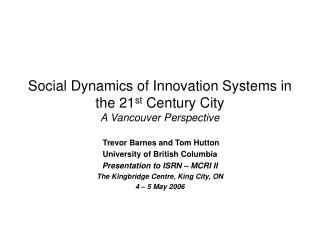 Social Dynamics of Innovation Systems in the 21 st Century City A Vancouver Perspective