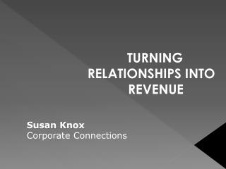 TURNING RELATIONSHIPS INTO REVENUE