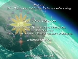 Workshop EU – Russia Joint Call in High Performance Computing Prof. VLADIMIR VOEVODIN