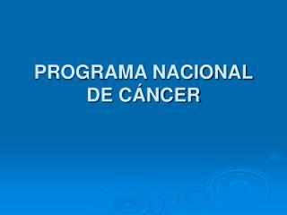 PROGRAMA NACIONAL DE CÁNCER
