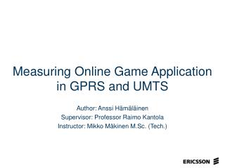 Measuring Online Game Application in GPRS and UMTS