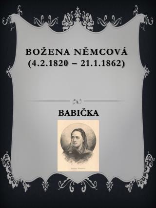 B ožena Němcová (4.2.1820 – 21.1.1862)