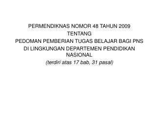 PER MENDIKNAS NOMOR 48 TAHUN 2009 TENTANG PEDOMAN PEMBERIAN TUGAS BELAJAR BAGI P NS
