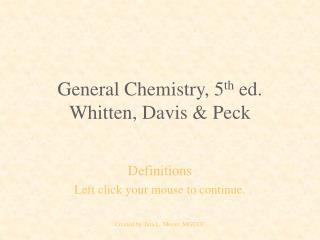 General Chemistry, 5 th ed. Whitten, Davis & Peck