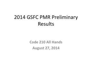2014 GSFC PMR Preliminary Results