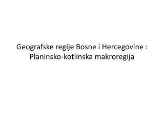 Geografske regije Bosne i Hercegovine : Planinsko-kotlinska makroregija