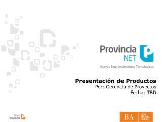 Presentación de Productos Por: Gerencia de Proyectos Fecha: TBD