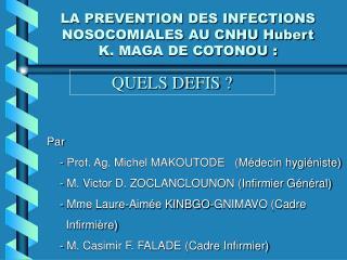 LA PREVENTION DES INFECTIONS NOSOCOMIALES AU CNHU Hubert K. MAGA DE COTONOU :