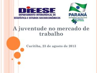 A juventude no mercado de trabalho Curitiba, 23 de agosto de 2013