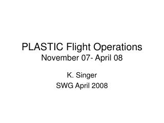 PLASTIC Flight Operations November 07- April 08