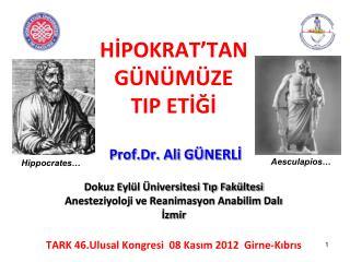 HİPOKRAT'TAN GÜNÜMÜZE TIP ETİĞİ Prof.Dr. Ali GÜNERLİ Dokuz Eylül Üniversitesi Tıp Fakültesi