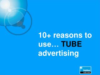 10+ reasons to use… TUBE advertising