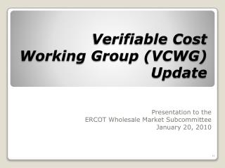 Verifiable Cost Working Group (VCWG) Update