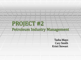 PROJECT #2	 Petroleum Industry Management