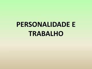 PERSONALIDADE E TRABALHO