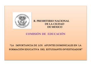 R. PRESBITERIO NACIONAL DE LA CIUDAD DE MEXICO COMISIÓN DE EDUCACIÓN