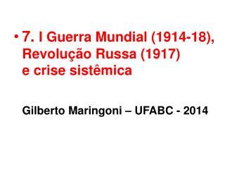 7. I Guerra Mundial (1914-18), Revolução Russa (1917) e crise sistêmica