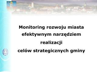 Monitoring rozwoju miasta efektywnym narzędziem realizacji celów strategicznych gminy