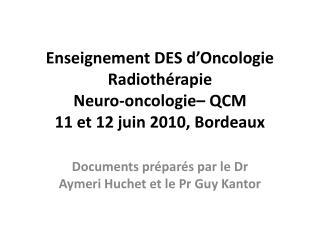 Enseignement DES d'Oncologie Radiothérapie Neuro-oncologie– QCM 11 et 12 juin 2010, Bordeaux