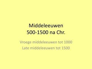 Middeleeuwen 500-1500 na Chr.
